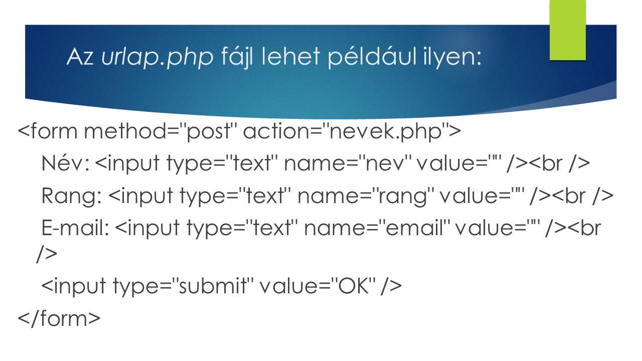 Az urlap.php fájl lehet például ilyen: