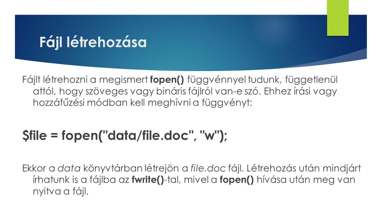 Fájl létrehozása $file = fopen( data/file.doc , w );