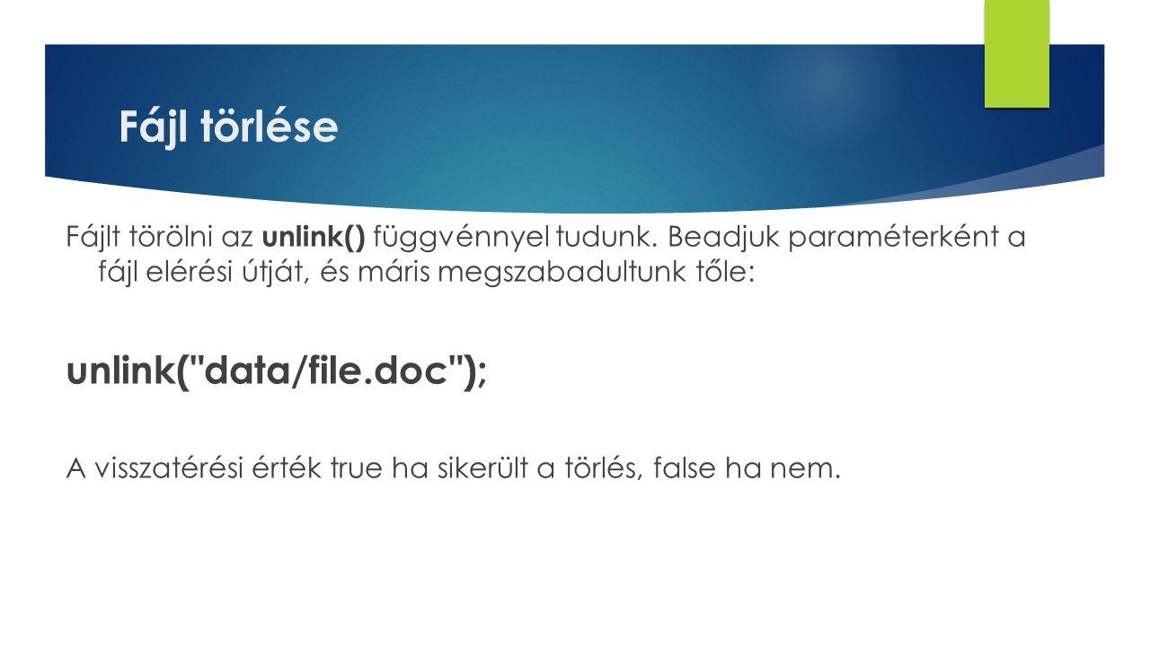 Fájl törlése unlink( data/file.doc );