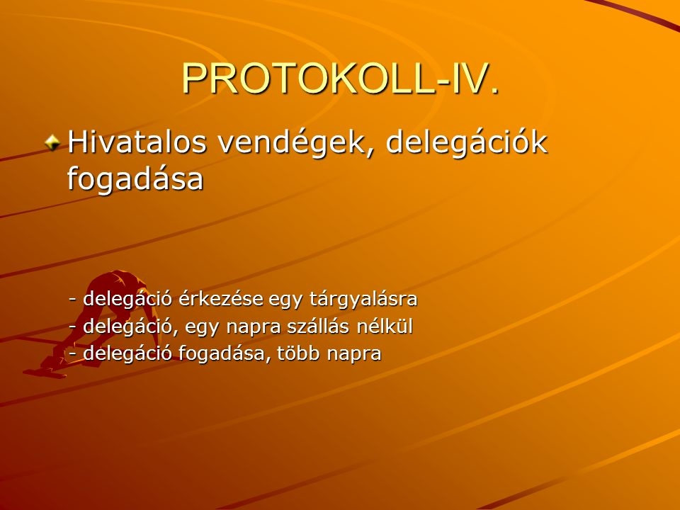 PROTOKOLL-IV. Hivatalos vendégek, delegációk fogadása