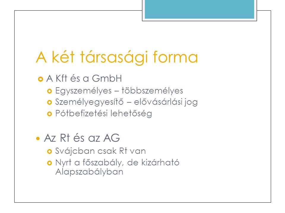 A két társasági forma Az Rt és az AG A Kft és a GmbH