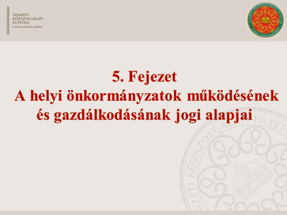 5. Fejezet A helyi önkormányzatok működésének és gazdálkodásának jogi alapjai