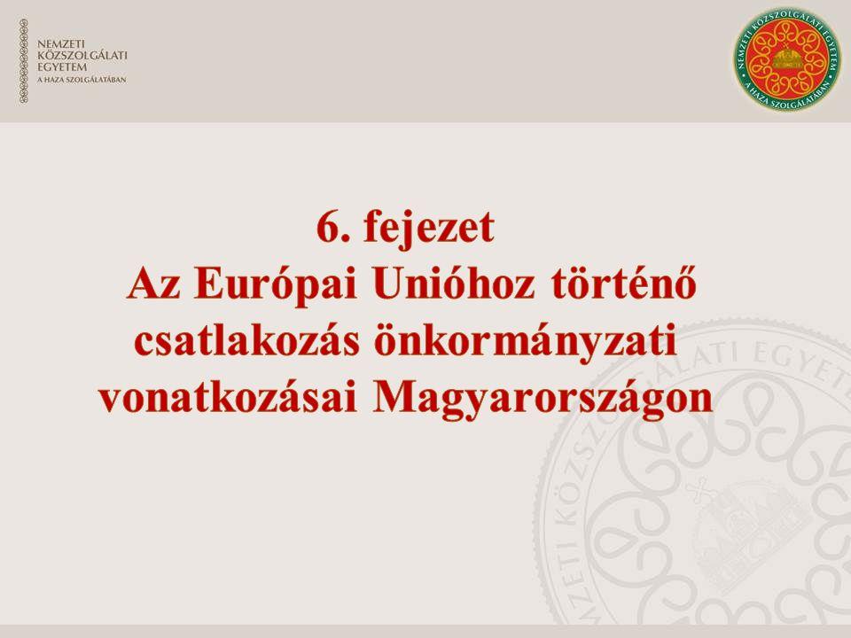 6. fejezet Az Európai Unióhoz történő csatlakozás önkormányzati vonatkozásai Magyarországon