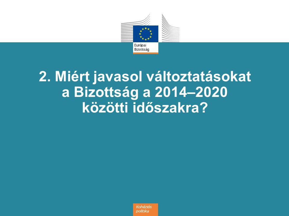 2. Miért javasol változtatásokat a Bizottság a 2014–2020 közötti időszakra