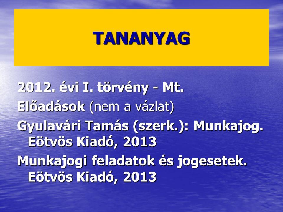 TANANYAG 2012. évi I. törvény - Mt. Előadások (nem a vázlat)