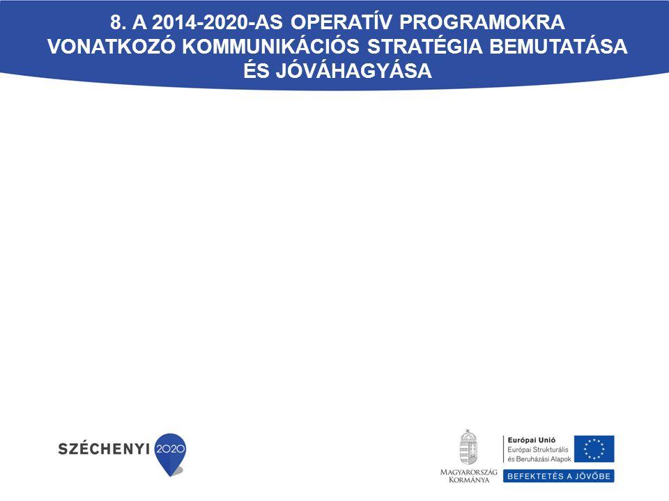 8. A 2014-2020-as operatív programokra vonatkozó kommunikációs stratégia bemutatása és jóváhagyása