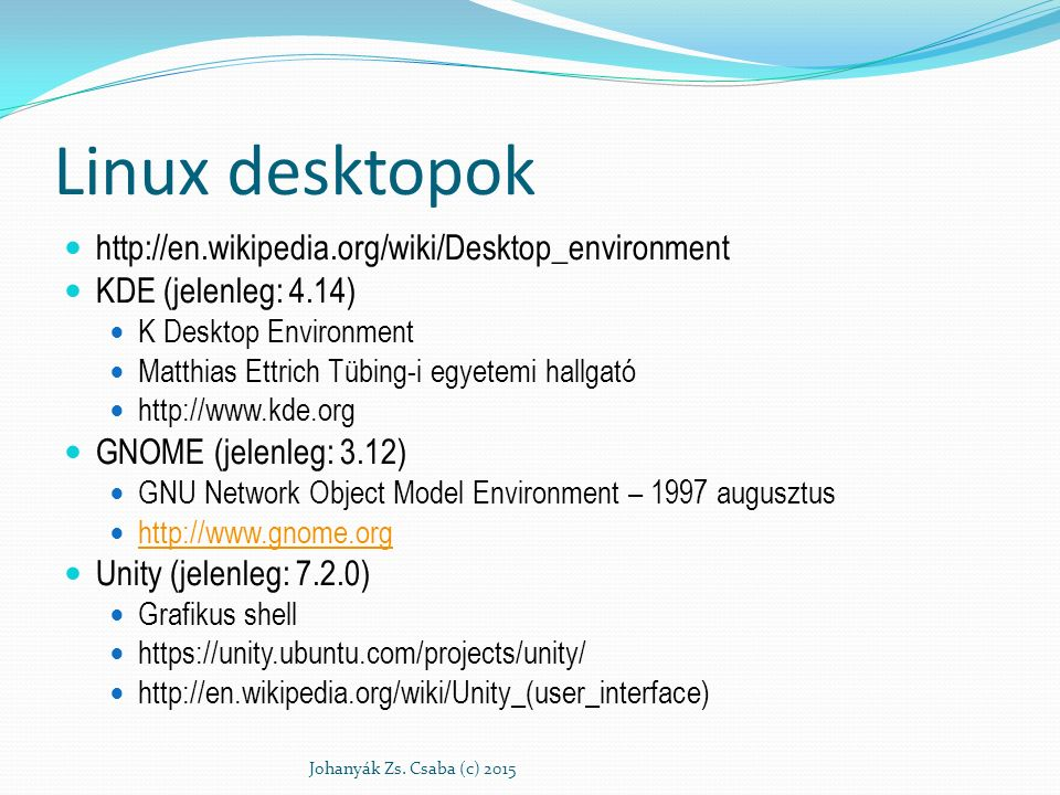 Linux desktopok http://en.wikipedia.org/wiki/Desktop_environment