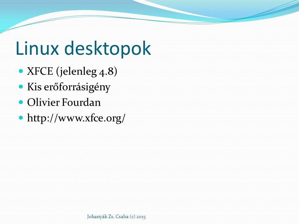 Linux desktopok XFCE (jelenleg 4.8) Kis erőforrásigény Olivier Fourdan