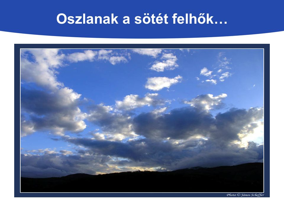 Oszlanak a sötét felhők…
