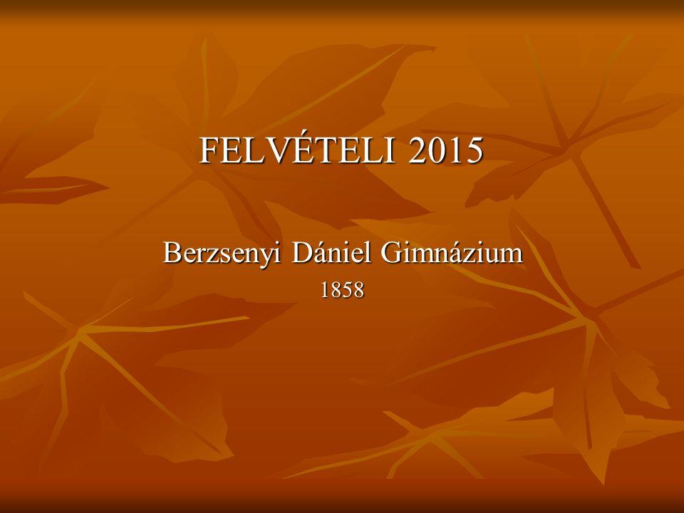FELVÉTELI 2015 Berzsenyi Dániel Gimnázium 1858