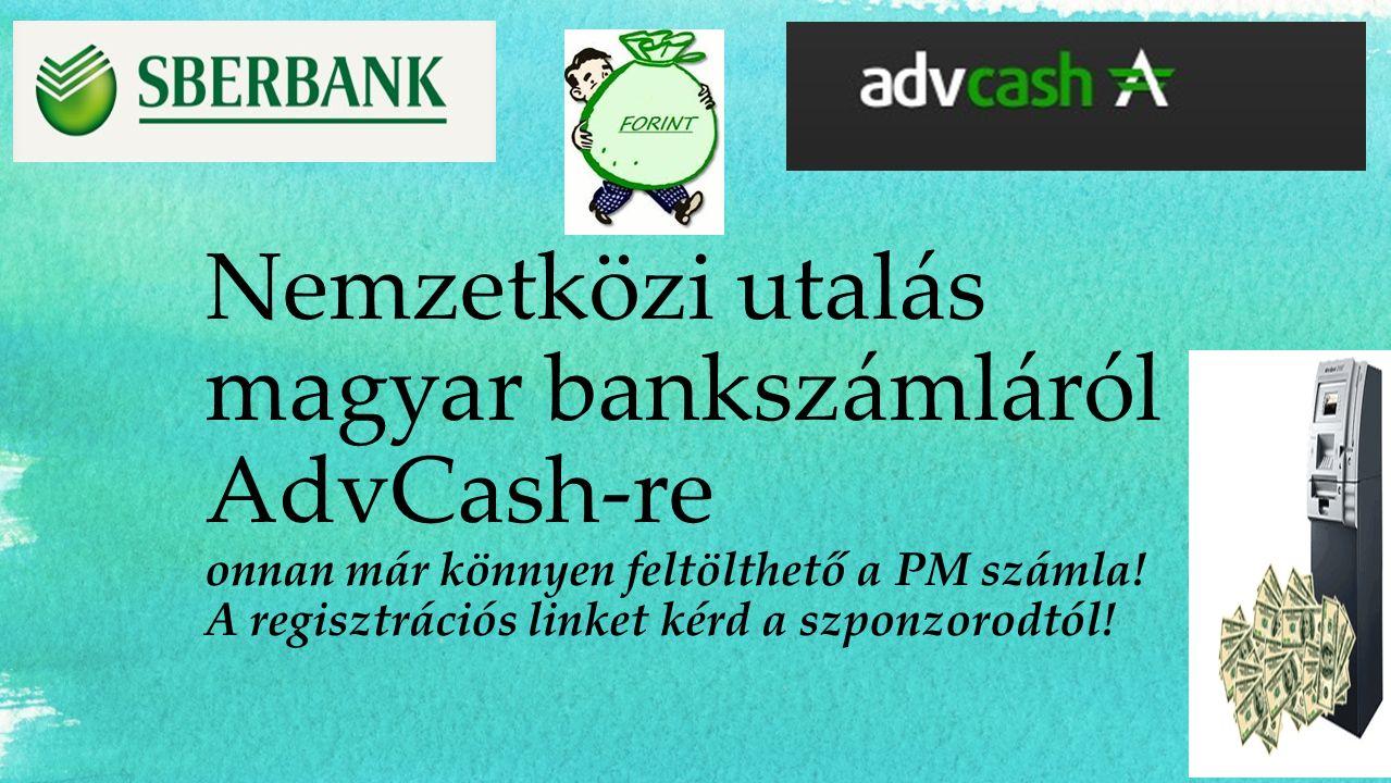 Nemzetközi utalás magyar bankszámláról AdvCash-re onnan már könnyen feltölthető a PM számla.