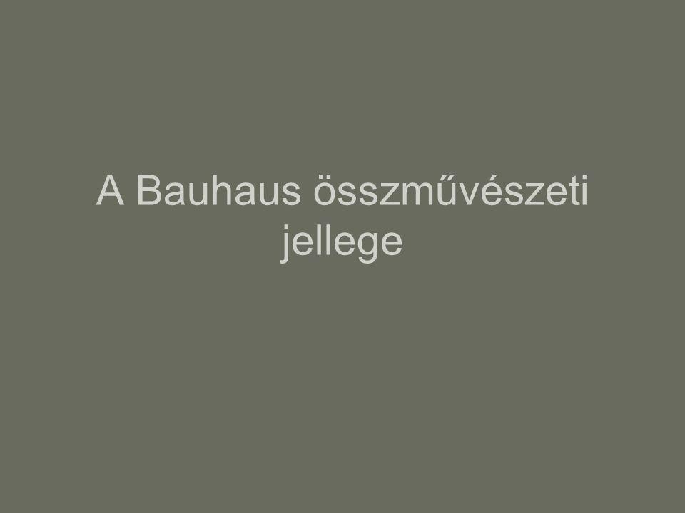A Bauhaus összművészeti jellege