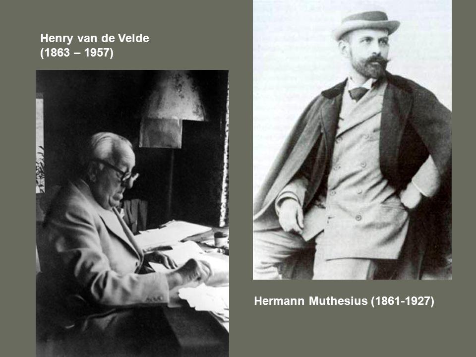 Henry van de Velde (1863 – 1957) Hermann Muthesius (1861-1927)