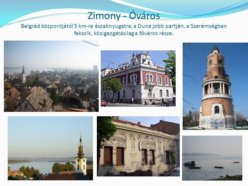 Zimony - Óváros Belgrád központjától 5 km-re északnyugatra, a Duna jobb partján, a Szerémségben fekszik, közigazgatásilag a főváros része.