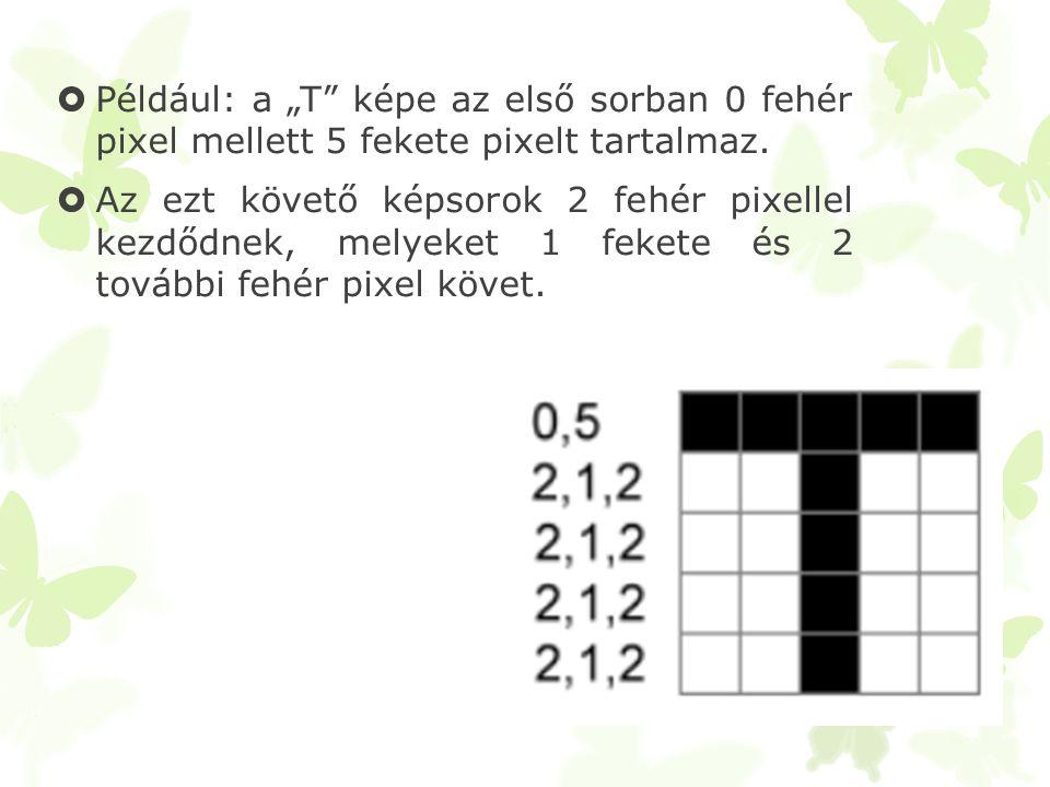 """Például: a """"T képe az első sorban 0 fehér pixel mellett 5 fekete pixelt tartalmaz."""