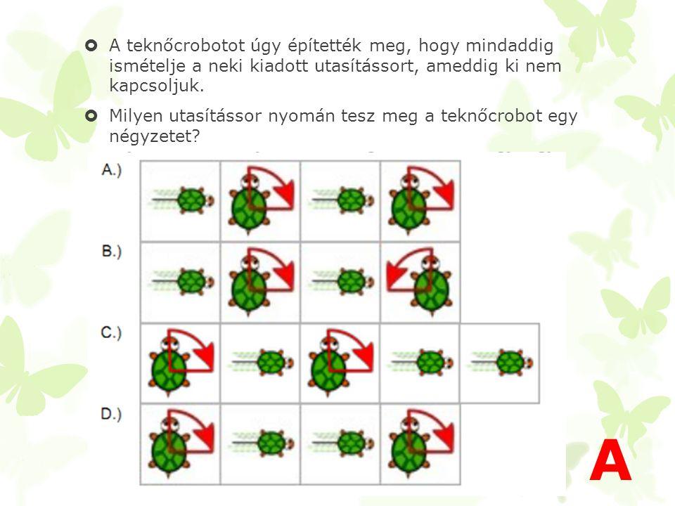 A teknőcrobotot úgy építették meg, hogy mindaddig ismételje a neki kiadott utasítássort, ameddig ki nem kapcsoljuk.