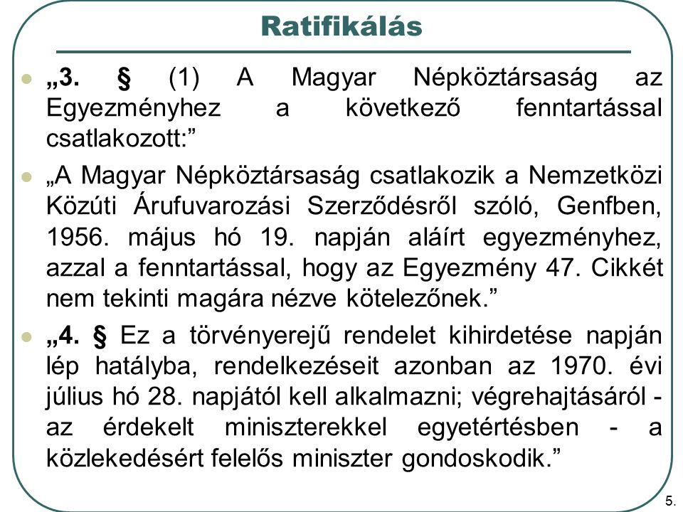 """Ratifikálás """"3. § (1) A Magyar Népköztársaság az Egyezményhez a következő fenntartással csatlakozott:"""