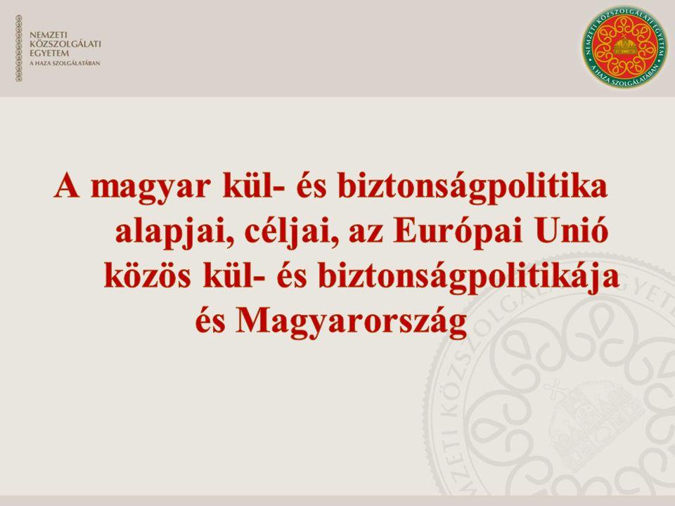 A magyar kül- és biztonságpolitika alapjai, céljai, az Európai Unió közös kül- és biztonságpolitikája