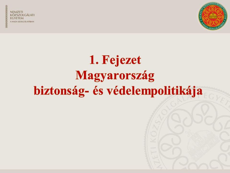1. Fejezet Magyarország biztonság- és védelempolitikája