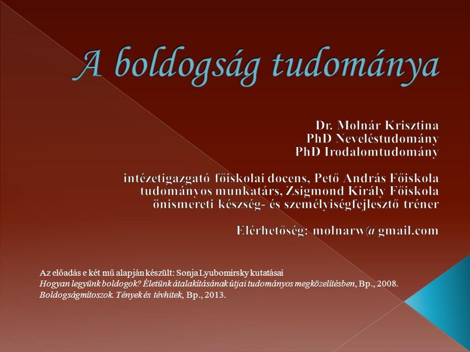 A boldogság tudománya Dr. Molnár Krisztina PhD Neveléstudomány
