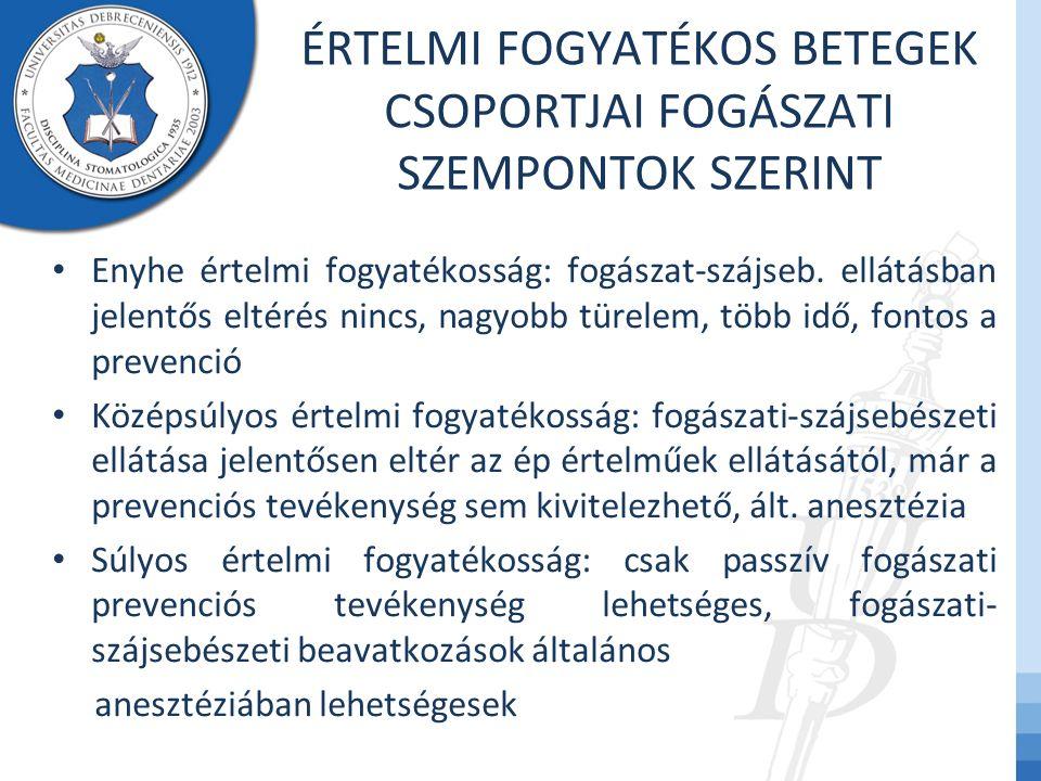 ÉRTELMI FOGYATÉKOS BETEGEK CSOPORTJAI FOGÁSZATI SZEMPONTOK SZERINT