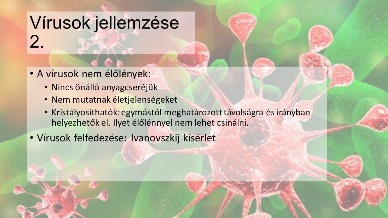 Vírusok jellemzése 2. A vírusok nem élőlények: