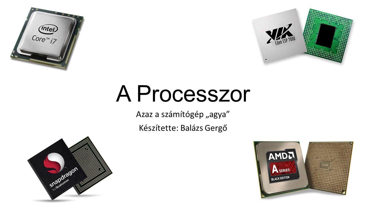 """Azaz a számítógép """"agya Készítette: Balázs Gergő"""