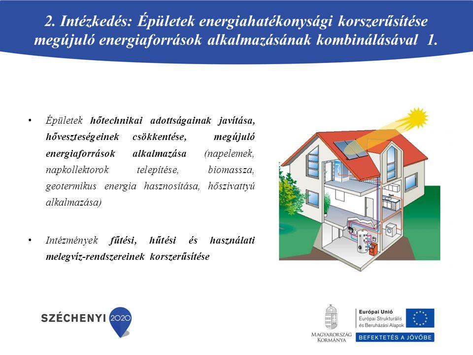 2. Intézkedés: Épületek energiahatékonysági korszerűsítése megújuló energiaforrások alkalmazásának kombinálásával 1.