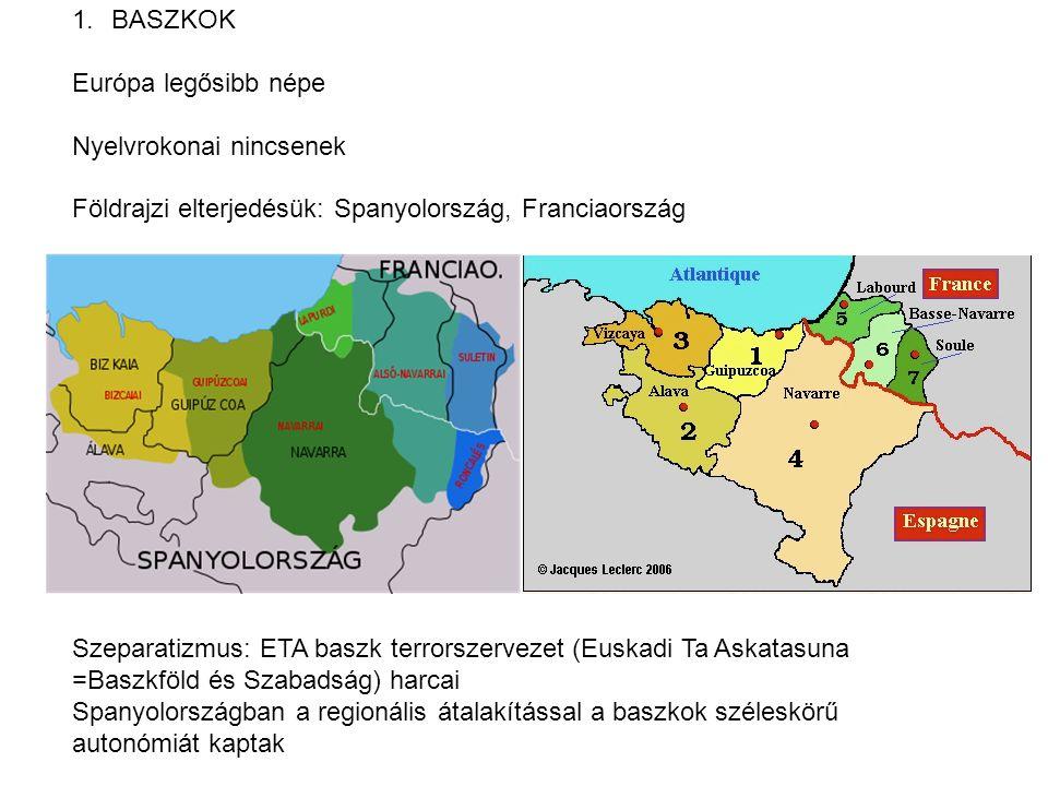 BASZKOK Európa legősibb népe. Nyelvrokonai nincsenek. Földrajzi elterjedésük: Spanyolország, Franciaország.