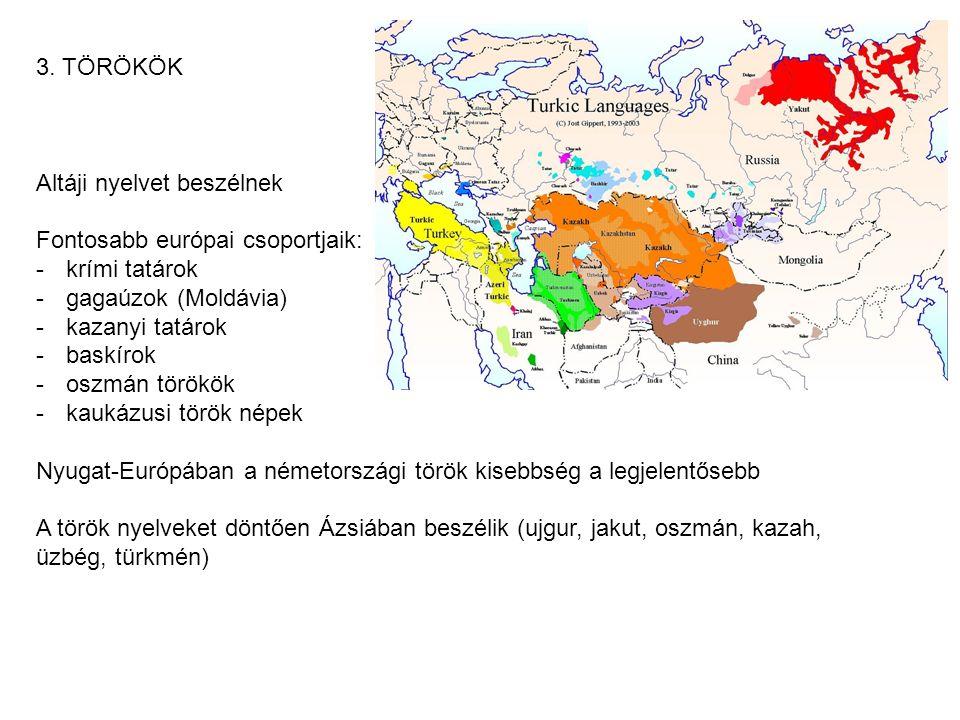 3. TÖRÖKÖK Altáji nyelvet beszélnek. Fontosabb európai csoportjaik: krími tatárok. gagaúzok (Moldávia)