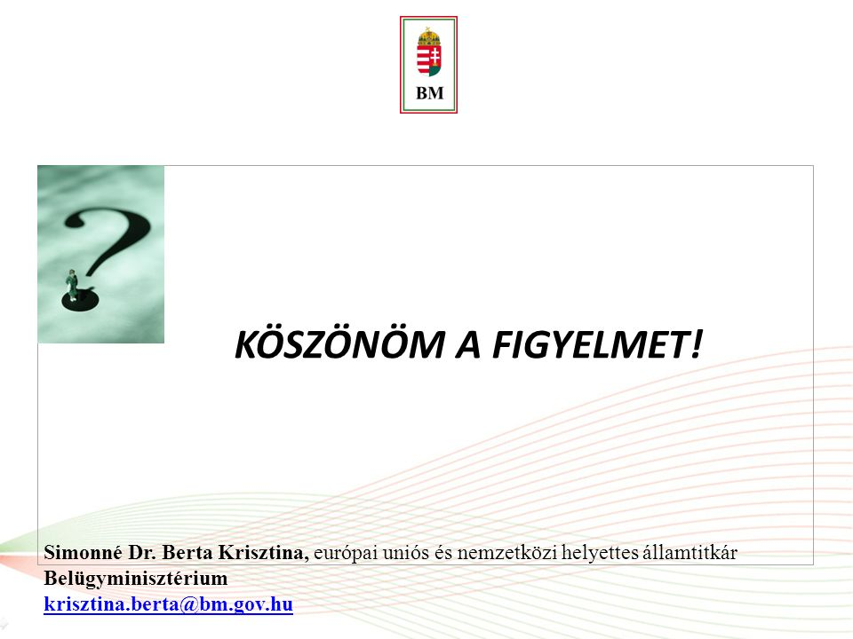 KÖSZÖNÖM A FIGYELMET! Simonné Dr. Berta Krisztina, európai uniós és nemzetközi helyettes államtitkár.