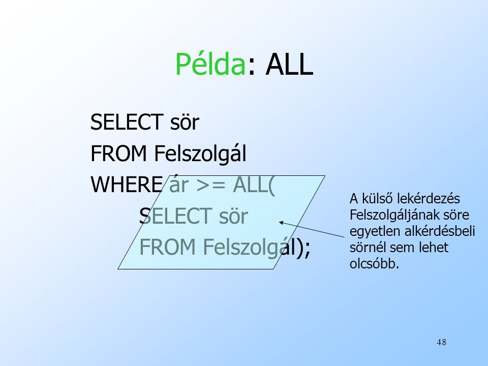 Példa: ALL SELECT sör FROM Felszolgál WHERE ár >= ALL(