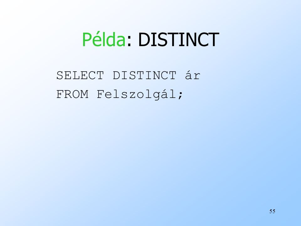 Példa: DISTINCT SELECT DISTINCT ár FROM Felszolgál;