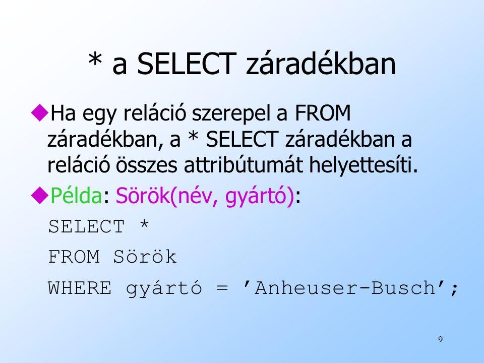 * a SELECT záradékban Ha egy reláció szerepel a FROM záradékban, a * SELECT záradékban a reláció összes attribútumát helyettesíti.