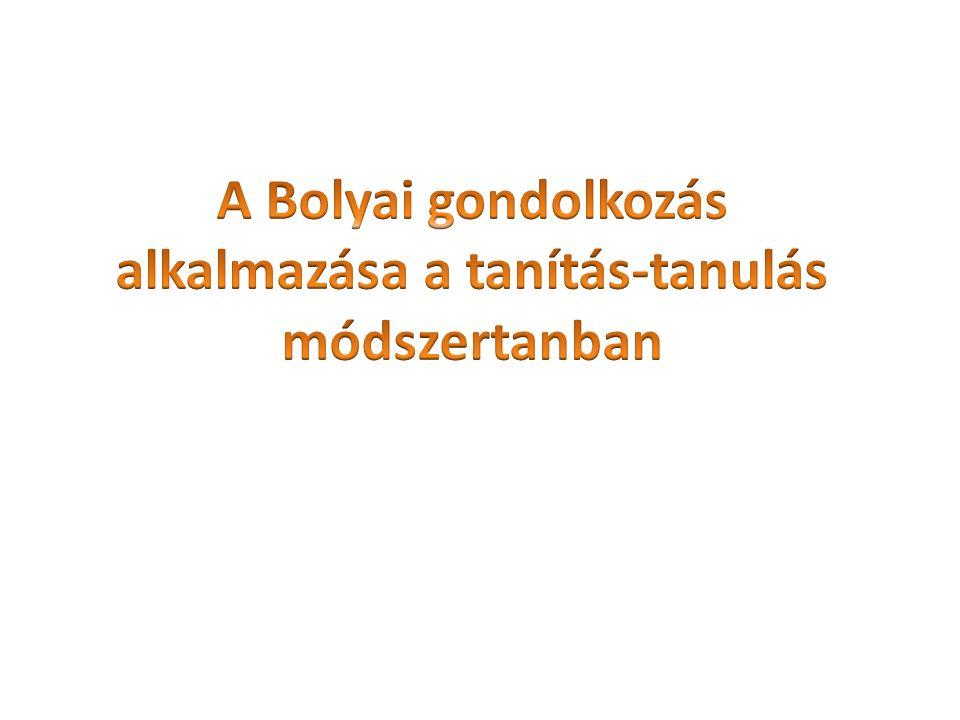 A Bolyai gondolkozás alkalmazása a tanítás-tanulás módszertanban