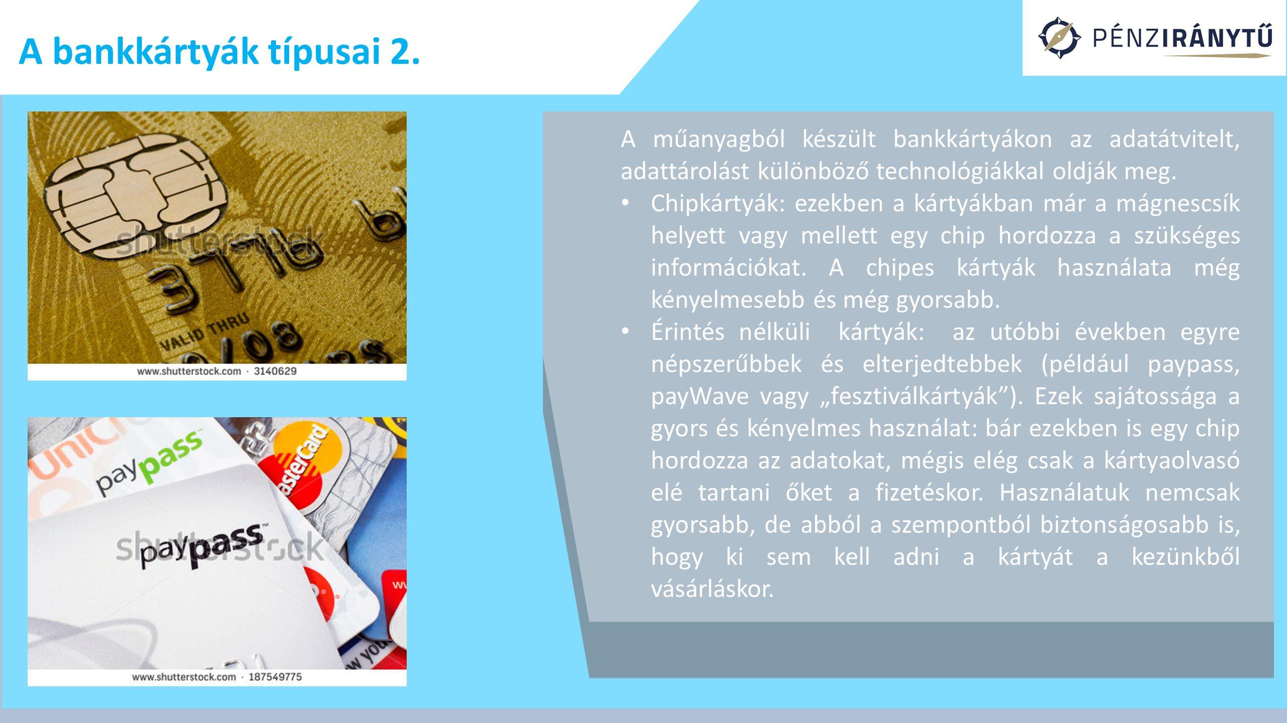 A bankkártyák típusai 2. A műanyagból készült bankkártyákon az adatátvitelt, adattárolást különböző technológiákkal oldják meg.