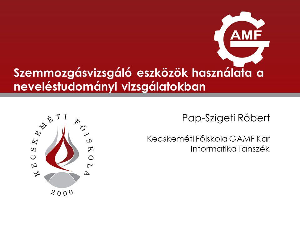 ELŐADÁS CÍME Szemmozgásvizsgáló eszközök használata a neveléstudományi vizsgálatokban. Pap-Szigeti Róbert.
