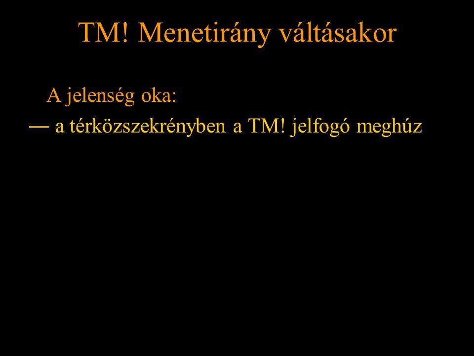 TM! Menetirány váltásakor