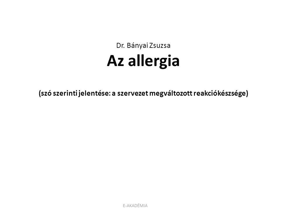 Dr. Bányai Zsuzsa Az allergia (szó szerinti jelentése: a szervezet megváltozott reakciókészsége)