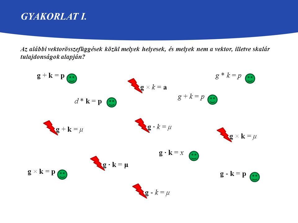 Gyakorlat I. g + k = p g * k = p g × k = a g + k = p d * k = p