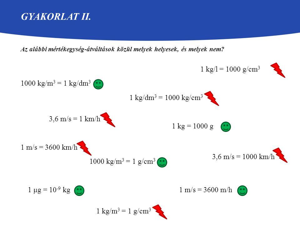 Gyakorlat II. 1 kg/l = 1000 g/cm3 1000 kg/m3 = 1 kg/dm3