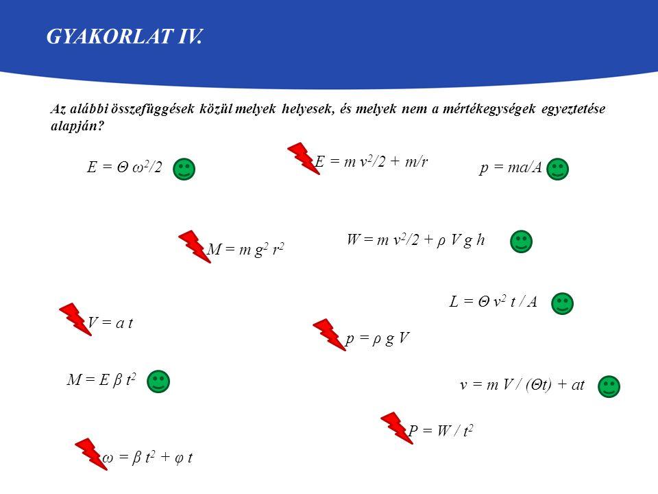 Gyakorlat IV. E = m v2/2 + m/r E = Θ ω2/2 p = ma/A