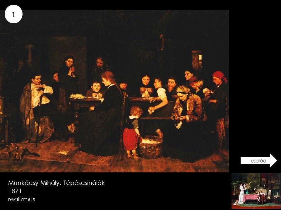 1 család Munkácsy Mihály: Tépéscsinálók 1871 realizmus