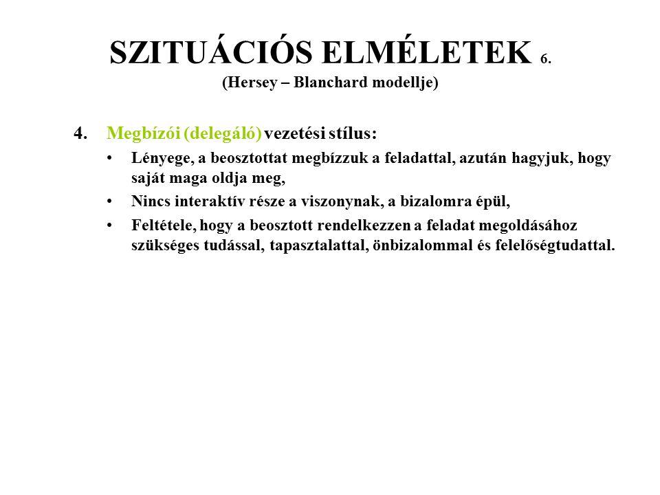SZITUÁCIÓS ELMÉLETEK 6. (Hersey – Blanchard modellje)
