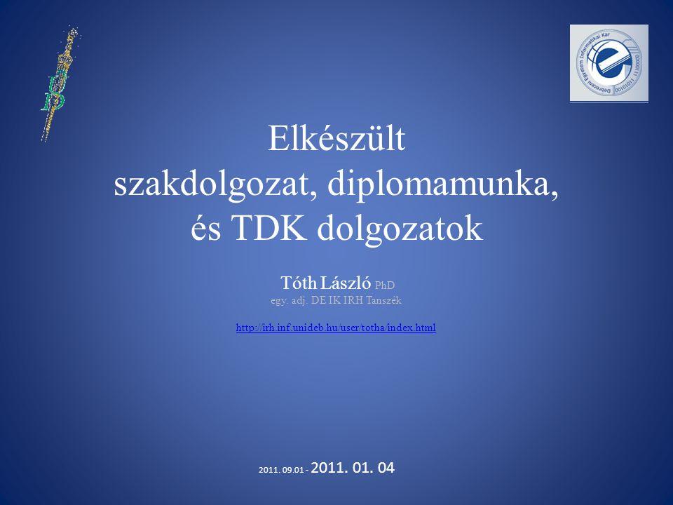 Elkészült szakdolgozat, diplomamunka, és TDK dolgozatok Tóth László PhD egy. adj. DE IK IRH Tanszék http://irh.inf.unideb.hu/user/totha/index.html