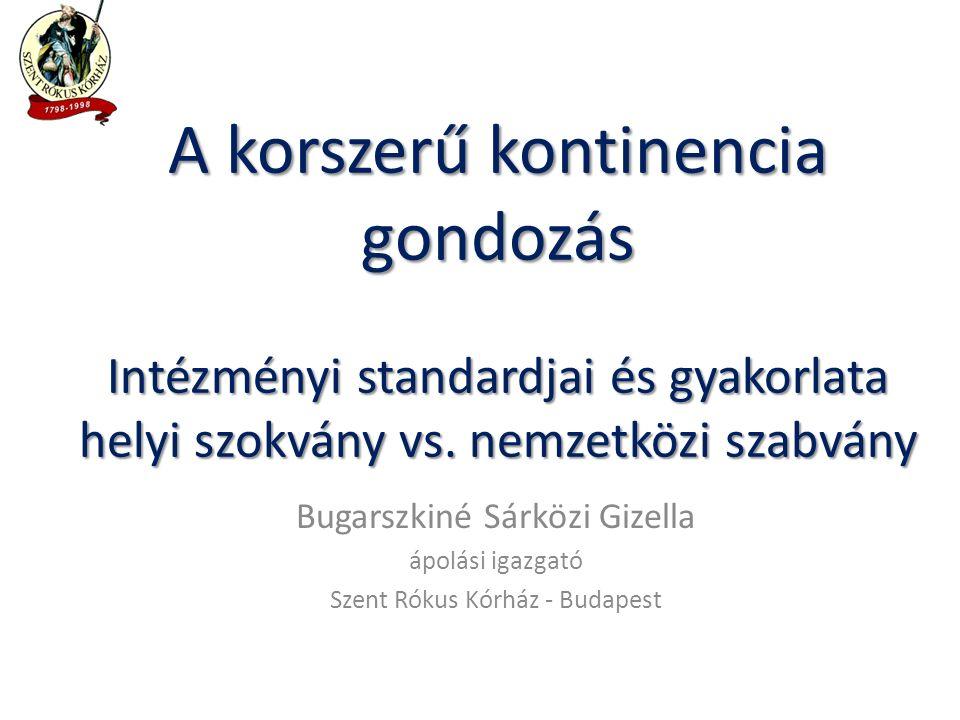 A korszerű kontinencia gondozás Intézményi standardjai és gyakorlata helyi szokvány vs. nemzetközi szabvány