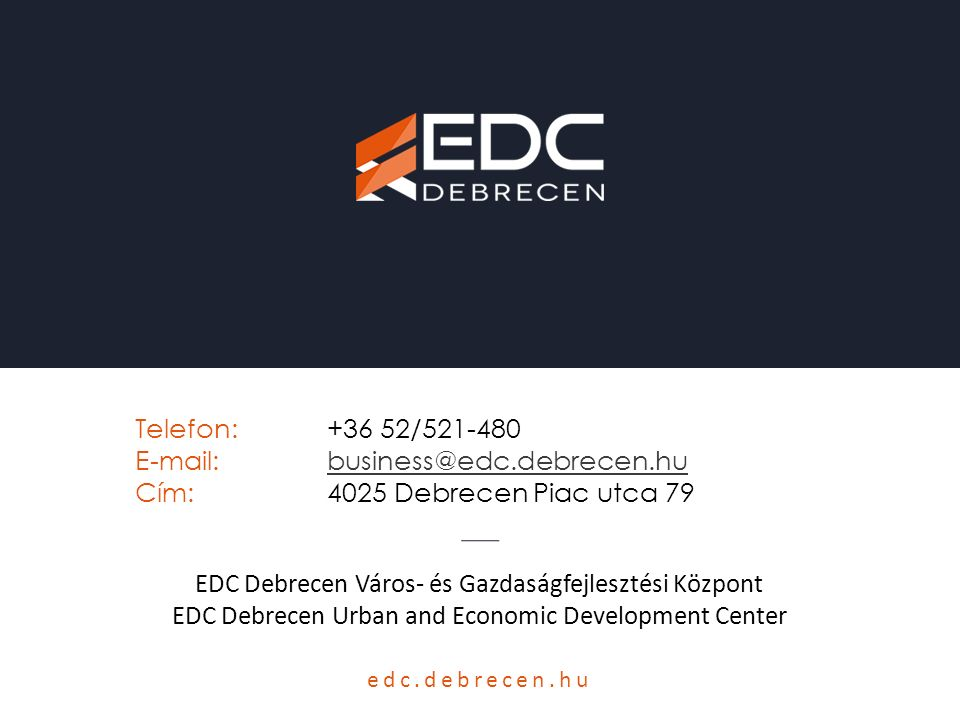 E-mail: business@edc.debrecen.hu Cím: 4025 Debrecen Piac utca 79