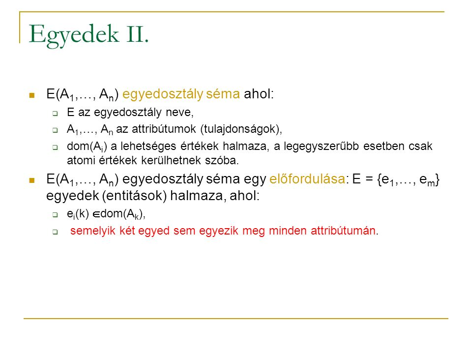 Egyedek II. E(A1,…, An) egyedosztály séma ahol: