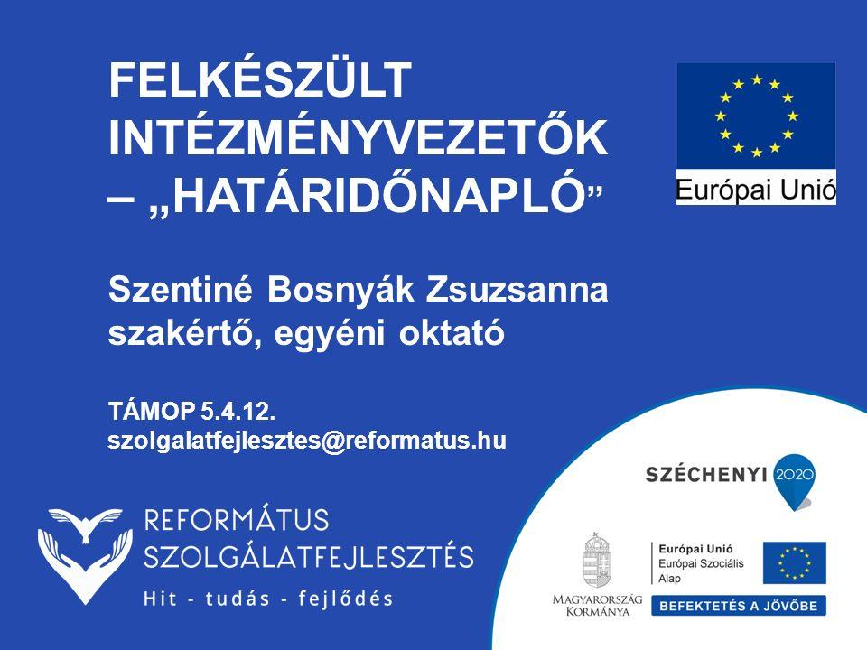 """Felkészült intézményvezetők – """"Határidőnapló Szentiné Bosnyák Zsuzsanna szakértő, egyéni oktató TÁMOP 5.4.12."""