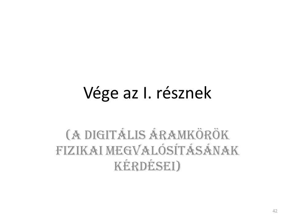 (A DIGITÁLIS ÁRAMKÖRÖK FIZIKAI MEGVALÓSÍTÁSÁNAK KÉRDÉSEI)
